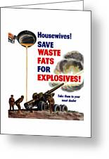 Housewives - Save Waste Fats For Explosives Greeting Card