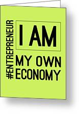 I Am My Own Economy Greeting Card