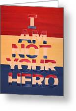 I Am Not Your Hero Greeting Card