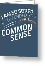 I Am So Sorry I Offended You With Common Sense Greeting Card