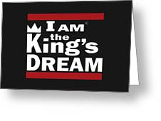 I Am The Kings Dream Greeting Card