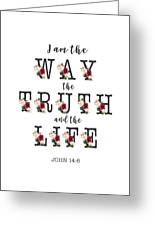 I Am The Way The Truth And The Life Typography Greeting Card