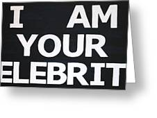 I Am Your Celebrity Greeting Card