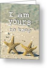 I Am Yours To Keep Greeting Card