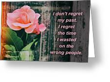 I Do Not Regret My Past. I Regret The Time I Wasted On The Wrong Greeting Card