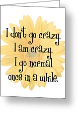 I Don't Go Crazy Greeting Card