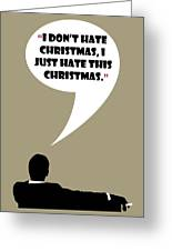 I Don't Hate Christmas - Mad Men Poster Don Draper Quote Greeting Card