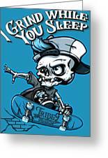 I Grind While You Sleep Greeting Card