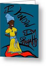I Know Im Royalty Girl Greeting Card