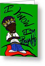 I Know Im Royalty  Greeting Card