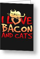 I Love Bacon And Cats Greeting Card