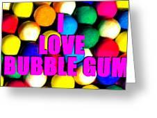 I Love Bubble Gum Greeting Card