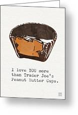 I Love You More Than Peanut Butter Cups Greeting Card