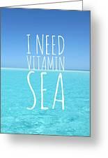 I Need Vitamin Sea Greeting Card