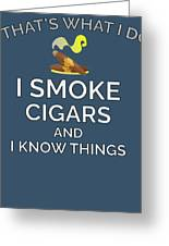 I Smoke Cigars And Know Things Greeting Card