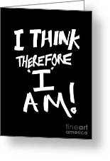 I Think Therefore I Am Greeting Card