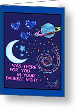 I Was There For You Greeting Greeting Card