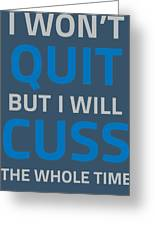 I Wont Quit But I Will Cuss The Whole Time Greeting Card