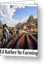 Id Rather Be Farming - Appalachian Farmer Cultivating Peas - Farm Landscape 2 Greeting Card