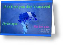 If At First You Don't Succeed, Skydiving's Not For You. Greeting Card