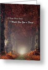 If Hugs Were Trees, I Would Give You A Forest Greeting Card