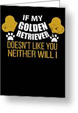 If My Golden Retriever Doesn T Like You Greeting Card