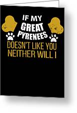 If My Great Pyrenees Doesn T Like You Greeting Card