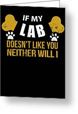 If My Lab Doesn T Like You Greeting Card
