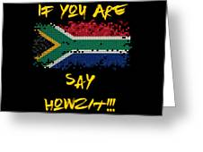 If You Are South African Say Howzit Greeting Card