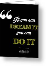 If You Can Dream It You Can Do It Greeting Card