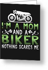 Im A Mom And A Biker Nothing Scares Me Greeting Card