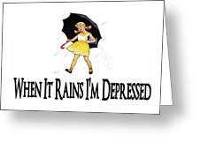 I'm Depressed It's Raining Greeting Card