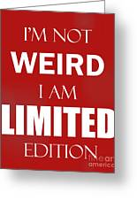 I'm Not Weird, I Am Limited Edition Greeting Card