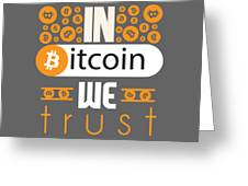 In Bitcoin We Trust Greeting Card