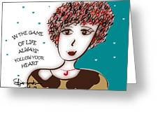 In The Game Of Life Always Follow Your Heart Greeting Card
