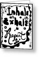 Inhale Exhale Repeat Greeting Card