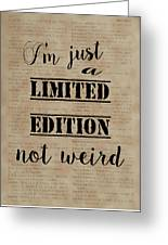 Inspiring Quotes Not Weird Just A Limited Edition Greeting Card