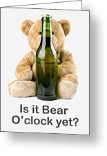 Is It Bear O'clock Yet 02 Greeting Card