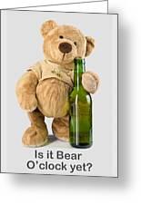 Is It Bear O'clock Yet 03 Greeting Card
