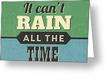 It Can't Rain All The Time Greeting Card
