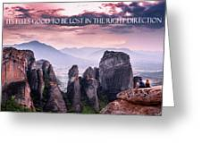 It Feels Good To Be Lost In The Right Direction. Greeting Card