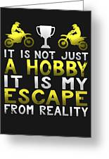 It Is Not Just A Hobby It Is My Escape From Reality Greeting Card