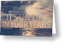 It Is The Life In Your Years Quote Greeting Card by Gal Ashkenazi