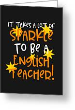 It Takes A Lot Of Sparkle To Be A English Teacher Greeting Card