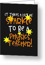 It Takes A Lot Of Sparkle To Be A Physics Teacher Greeting Card
