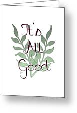 Its All Good Greeting Card