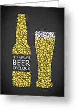 Its Always Beer Oclock Greeting Card