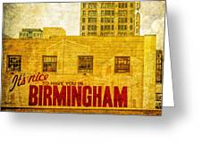 It's Nice To Have You In  To Birmingham Greeting Card
