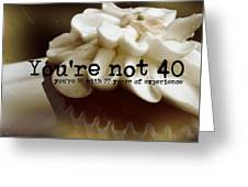 It's Only A Number 40 Quote Greeting Card