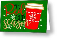 It's Red Cup Season Greeting Card